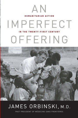 An Imperfect Offering: Humanitarian Action in the Twenty-First Century by James Orbinski